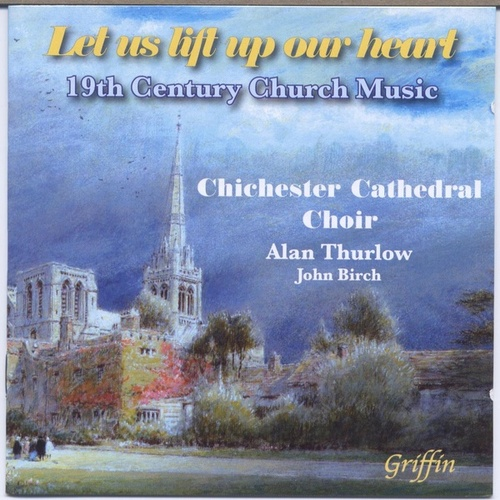 Let us Lift up our Heart: 19th Century Victorian Church Music by Chichester Cathedral Choir