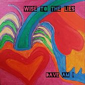 Wise to the Lies by Dave Am I