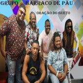 Oração do Gueto de Grupo Barraco de Pau