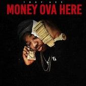 Money Ova Here by Troy Ave