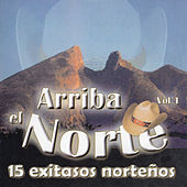 Arriba El Norte 15 Exitazos Norteno, Vol. 1 de Various Artists
