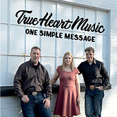 One Simple Message by True Heart Music