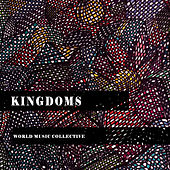 Kingdoms: World Music Collective by Various Artists