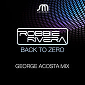 Back To Zero 2010 Remix by Robbie Rivera