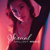Sexual Chillout Music - Only for Foreplay, Making Love, Sex and Erotic Elations de Deep House Lounge