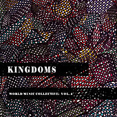 Kingdoms: World Music Collective, Vol. 4 by Various Artists