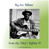 Someday, Baby / Highway 49 (All Tracks Remastered) de Big Joe Williams