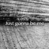 Just Gonna Be Me de Carbon