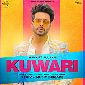Kuwari (Remix) - Single by Mankirt Aulakh