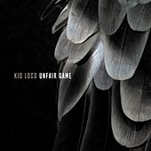 Unfair Game by Kid Loco