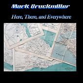 Here, There, And Everywhere by Mark Druckmiller