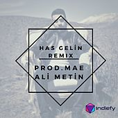 Has Gelín (Remix) by ALİ METİN