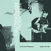 Some Kind Of Happening: Singles 1978-1989 by Television Personalities