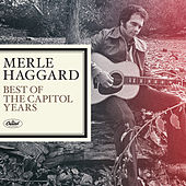 Merle Haggard - The Best Of The Capitol Years by Merle Haggard