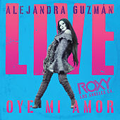 Oye Mi Amor (Live At The Roxy) de Alejandra Guzmán