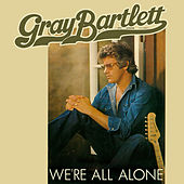 We're All Alone by Gray Bartlett