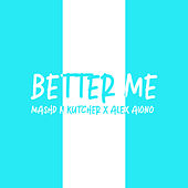 Better Me by Mashd N Kutcher