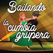 Bailando La Cumbia Grupera by Various Artists
