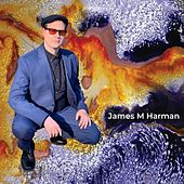 James M Harman by James M Harman
