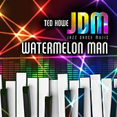 Watermelon Man de Ted Howe