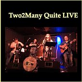 Quite Live by Two2many