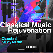Classical Music Rejuvenation by Classical Study Music (1)