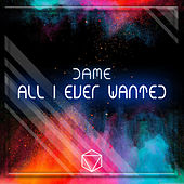 All I Ever Wanted by Dame
