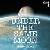 Under the Same Moon: World Music Alliance, Vol. 5 by Various Artists