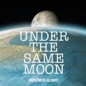 Under the Same Moon: World Music Alliance de Various Artists