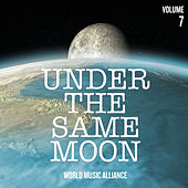 Under the Same Moon: World Music Alliance, Vol. 7 by Various Artists