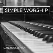 Simple Worship by Dan Musselman