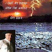I Cast My Bread Upon the Water von Ray Kiker