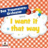 I Want It That Way von Das Traumstern-Orchester