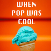 When Pop Was Cool de Various Artists