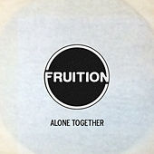 Alone Together by Fruition