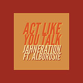 Act Like You Talk by Jahneration