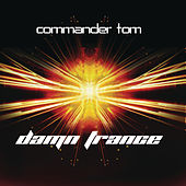 Damn Trance (Continuous DJ Mix By Commander Tom) by Various Artists