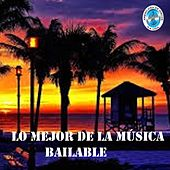 Lo Mejor de la Música Bailable de Various Artists