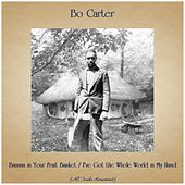 Banana in Your Fruit Basket / I've Got the Whole World in My Hand (All Tracks Remastered) by Bo Carter