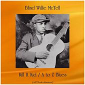 Kill It Kid / A to Z Blues (All Tracks Remastered) de Blind Willie McTell