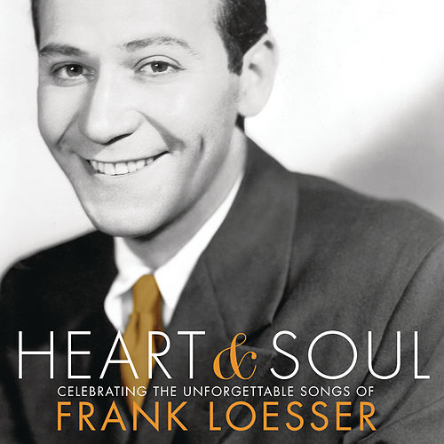 Heart & Soul: Celebrating The Unforgettable Songs Of Frank Loesser by Various Artists