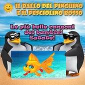 Il ballo del pinguino e il pesciolino rosso: le più belle canzoni dei bambini! Estate van Various Artists