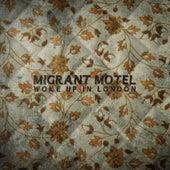 Woke up in London by Migrant Motel