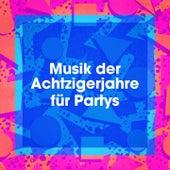 Musik Der Achtzigerjahre Für Partys by Various Artists