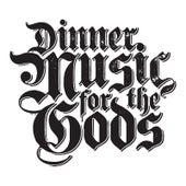 Dinner Music for the Gods by Dinner Music for the Gods