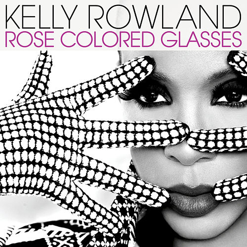 Rose Colored Glasses by Kelly Rowland