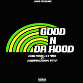 Good N Da Hood von Row Mane Lettuce