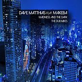 Madness and the Dark (The Dub Mixes) (feat. Makeba) by Dave Matthias