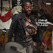 Dame Stressin' to Flexin' by Dame