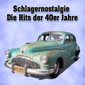 Schlagernostalgie Die Hits der 40er Jahre by Various Artists